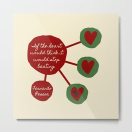 Fernando Pessoa: If the heart could think... Metal Print