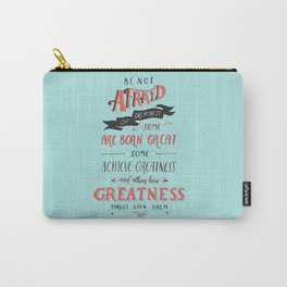 Be Not Afraid of Greatness Carry-All Pouch