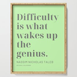 Difficulty is what wakes up the genius. Nassim Nicholas Taleb Serving Tray