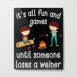 It's All Fun and Games Until Someone Loses A Weiner Metal Print