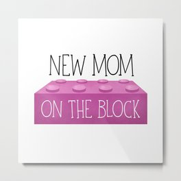 New Mom On The Block Metal Print