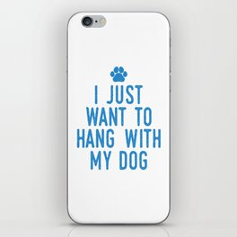 I Just Want To Hang With My Dog wb iPhone Skin