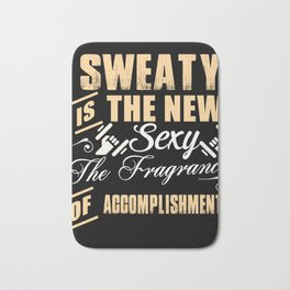 Sweaty Is The New Sexy The fragrance Of Accomplishment Bath Mat