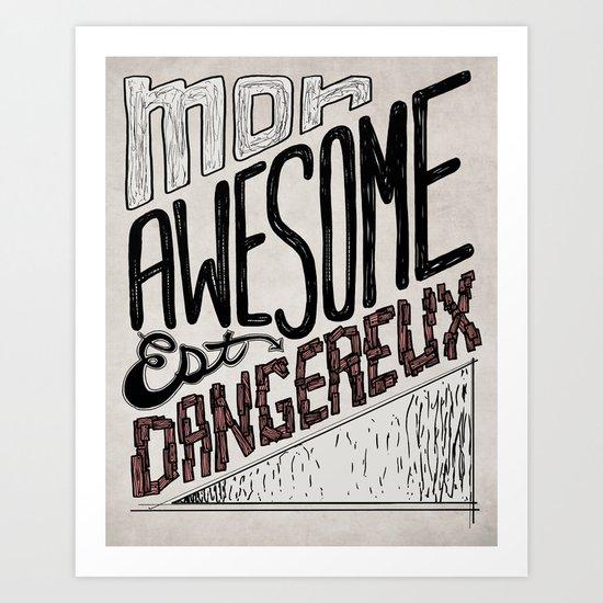 Mon Awesome Est Dangereux. Art Print