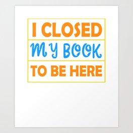 I Closed My Book To Be Here Design Für einen Bibliothekar graphic Art Print