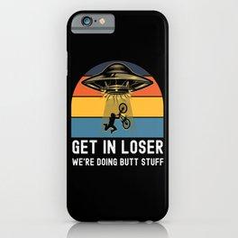 Get In Loser We're  Doing Butt Stuff Biking Alien iPhone Case