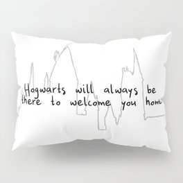 Hogwart will always be there to welcome you home! Pillow Sham