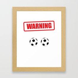 Warning I Kick Balls Funny Soccer Athlete T-Shirt Framed Art Print