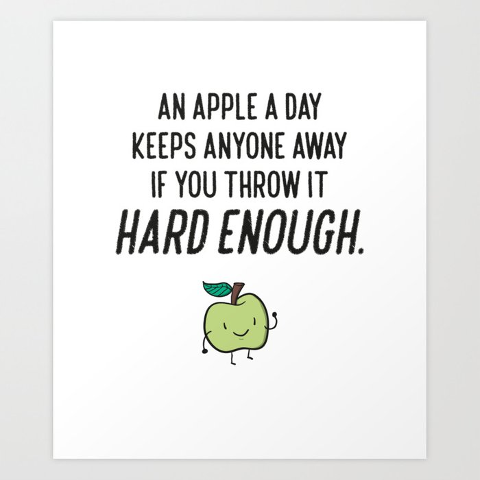 Funny Apple Sarcasm Humor Quotes Art Print by kick-ass-art