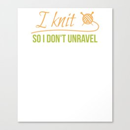 I Knit So I don't Unravel Canvas Print