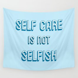 SELF CARE IS NOT SELFISH Wall Tapestry