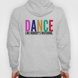 Dance Like Nobody's Watching Hoody