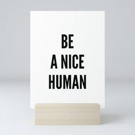 Be A Nice Human Print Mini Art Print