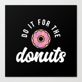 Do It For The Donuts Canvas Print