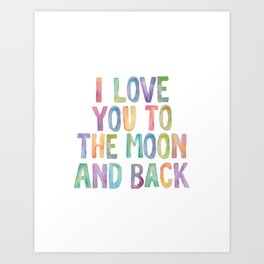 I Love You To The Moon and Back Watercolor Rainbow Design Inspirational Quote Typography Wall Decor Art Print