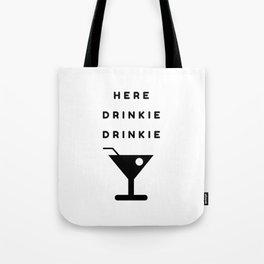 Here Drinkie Drinkie Tote Bag