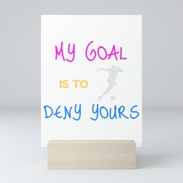 My Goal Is To Deny Yours Goalie/Defender Mini Art Print
