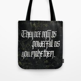 They are only as powerful as you make them— Tote Bag