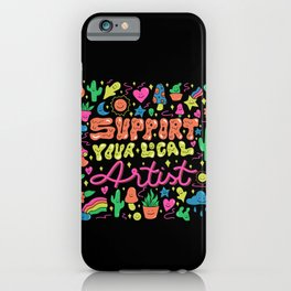 Support Your Local Artist iPhone Case
