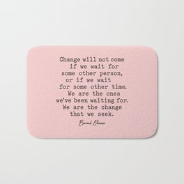 Change will not come if we wait for some other person, Bath Mat