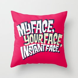 MyFace, YourFace, InstantFace Throw Pillow