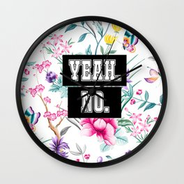 Yeah. No. - white floral pattern Wall Clock