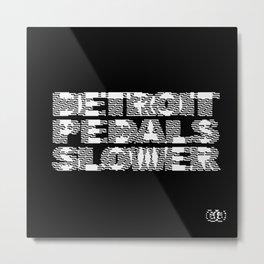 Detroit Pedals Slower Metal Print