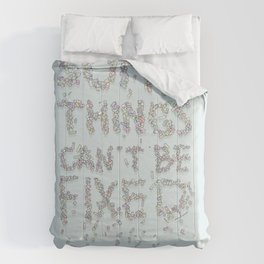 Some things can't be fixed Comforters