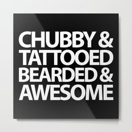 Chubby, Tattooed, Bearded Quote Metal Print