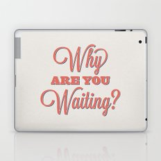 Why are you waiting? Laptop & iPad Skin