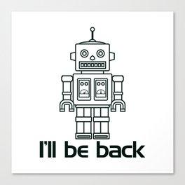 I'll be back… retro robot Canvas Print