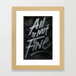 All Is Not Fine Framed Art Print