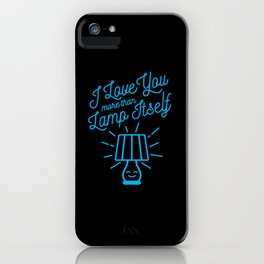 I Love You More Than Lamp Itself iPhone Case