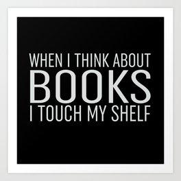 I Touch My Shelf - Black Art Print