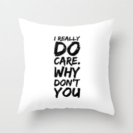 I Do Care. Why Don't you Throw Pillow