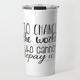Change the World Pope Francis quote (black text) Travel Mug