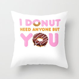 I Donut need anyone but you - love Throw Pillow