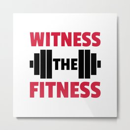 Witness The Fitness Gym Quote Metal Print