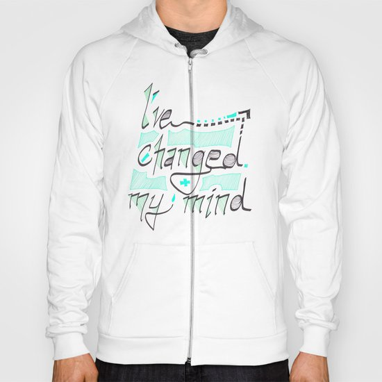I've Changed My Mind Hoody