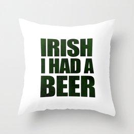Irish I Had A Beer Throw Pillow