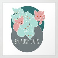 because cats Art Prints featuring Because cats. by Shawn Carney Art