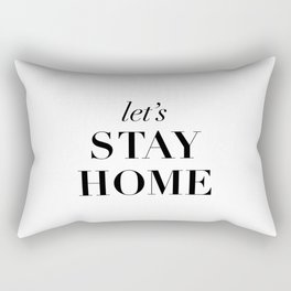 Let's Stay Home Black and White Home Sweet Home Typography Quote Poster Valentine Gift for Her Rectangular Pillow