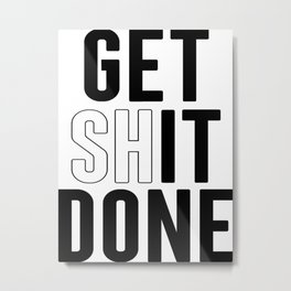Get Shit Done, Wall Art Metal Print