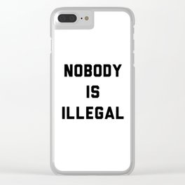 Nobody is illegal Clear iPhone Case