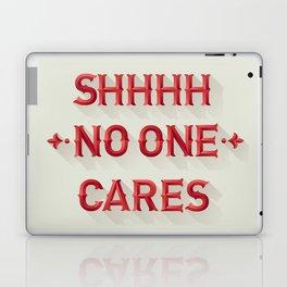 Shhhh No One Cares Laptop & iPad Skin
