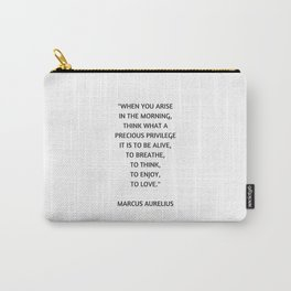 Stoic Philosophy Quote - Marcus Aurelius - What a precious privilege it is to be alive Carry-All Pouch