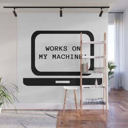 Works on my machine Wall Mural