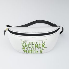 The Grass Is Greener Where You Water It Fanny Pack