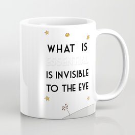What Is Essential Is Invisible To The Eye Coffee Mug