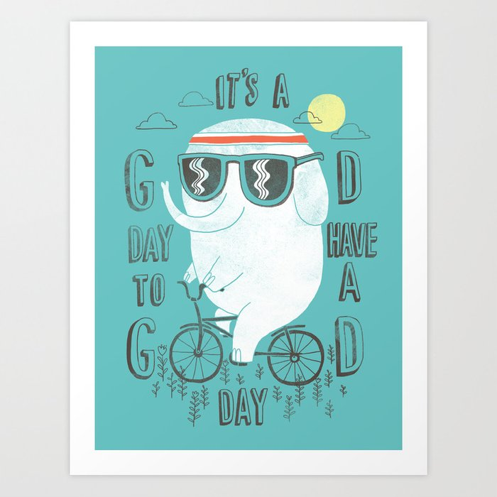 It's a good day to have a good day Art Print